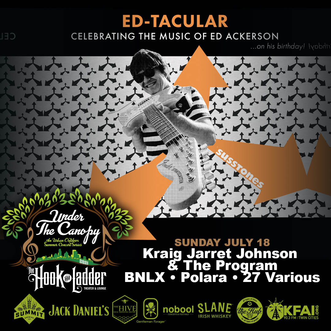 ED-TACULAR: Celebrating the Music of Ed Ackerson with performances by Kraig Jarret Johnson & The Program, BNLX, Polara, & 27 Various - Sunday July 18 - Under The Canopy at The Hook and Ladder Theater