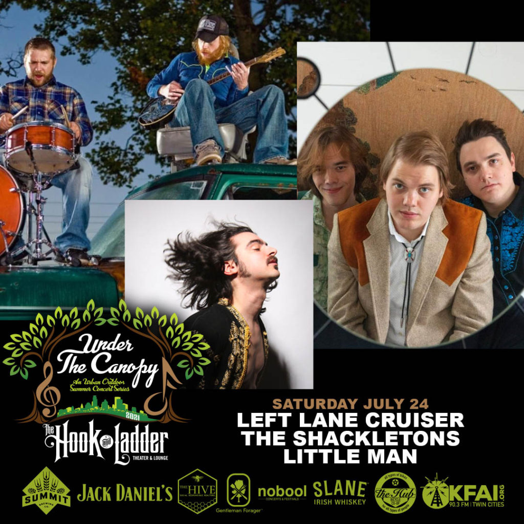Left Lane Cruiser, Little Man , & The Shackletons - Under The Canopy at The Hook and Ladder Theater - Saturday July 24