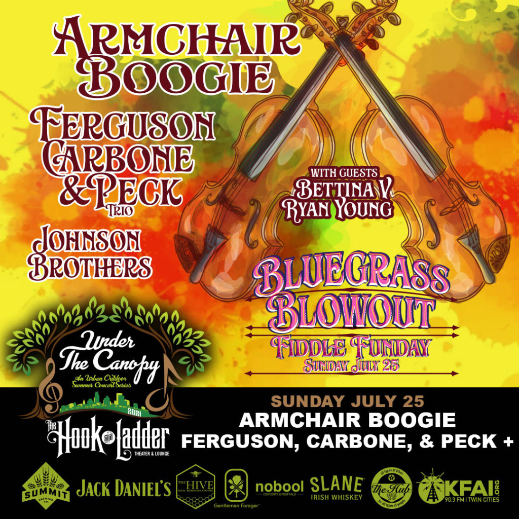 Bluegrass Blowout's 'Fiddle Funday' with Armchair Boogie, Ferguson, Carbone, & Peck Trio, Johnson Brothers and special guests Bettina V & Ryan Young (of Trampled By Turtles) - Sunday July 25 - Under The Canopy at The Hook and Ladder Theater