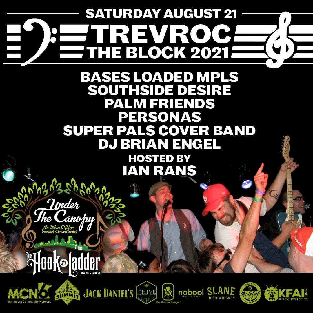 Trevroc The Block 2021 with Bases Loaded Mpls, Southside Desire, Palm Friends, Personas, Super Pals Cover Band, DJ Brian Engel and Hosted by Ian Rans - Saturday August 21, 2021 - Under The Canopy at The Hook and Ladder Theater