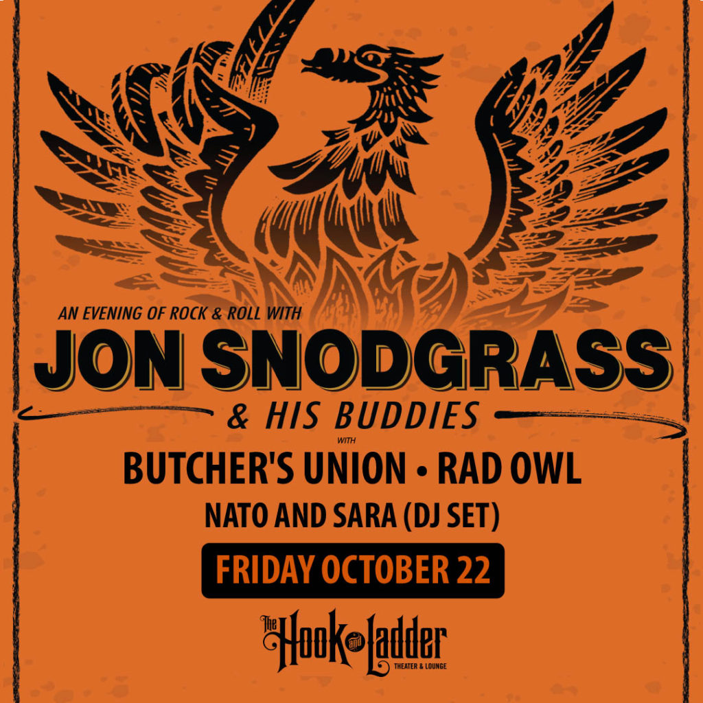 Jon Snodgrass & his Buddies with Butcher's Union, Rad Owl + Nato and Sara (DJ Set) Friday, October 22 The Hook and Ladder Theater