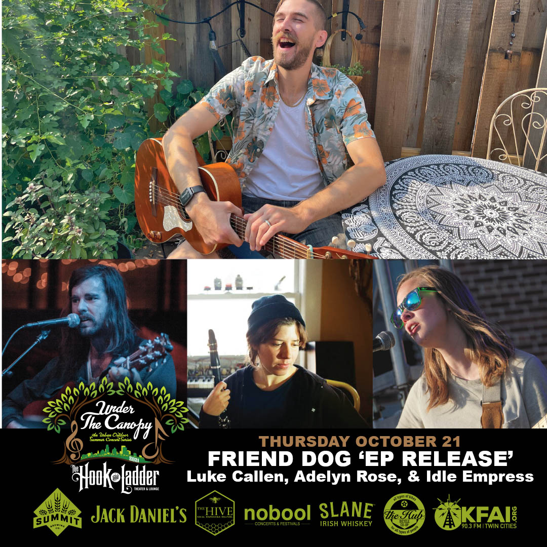 Friend Dog EP Releasewith guests Luke Callen, Adelyn Rose, & Idle Empress (solo) Thursday, October 21 Under The Canopy at The Hook and Ladder Theater