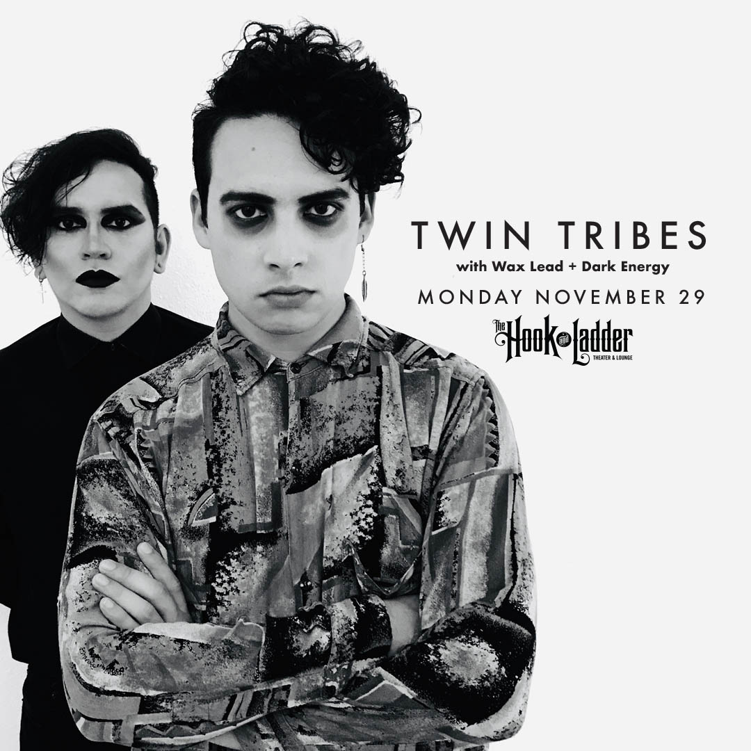Twin Tribes with Wax Lead + Mayland (Dark Energy) - Monday,November 29 - The Hook and Ladder Theater