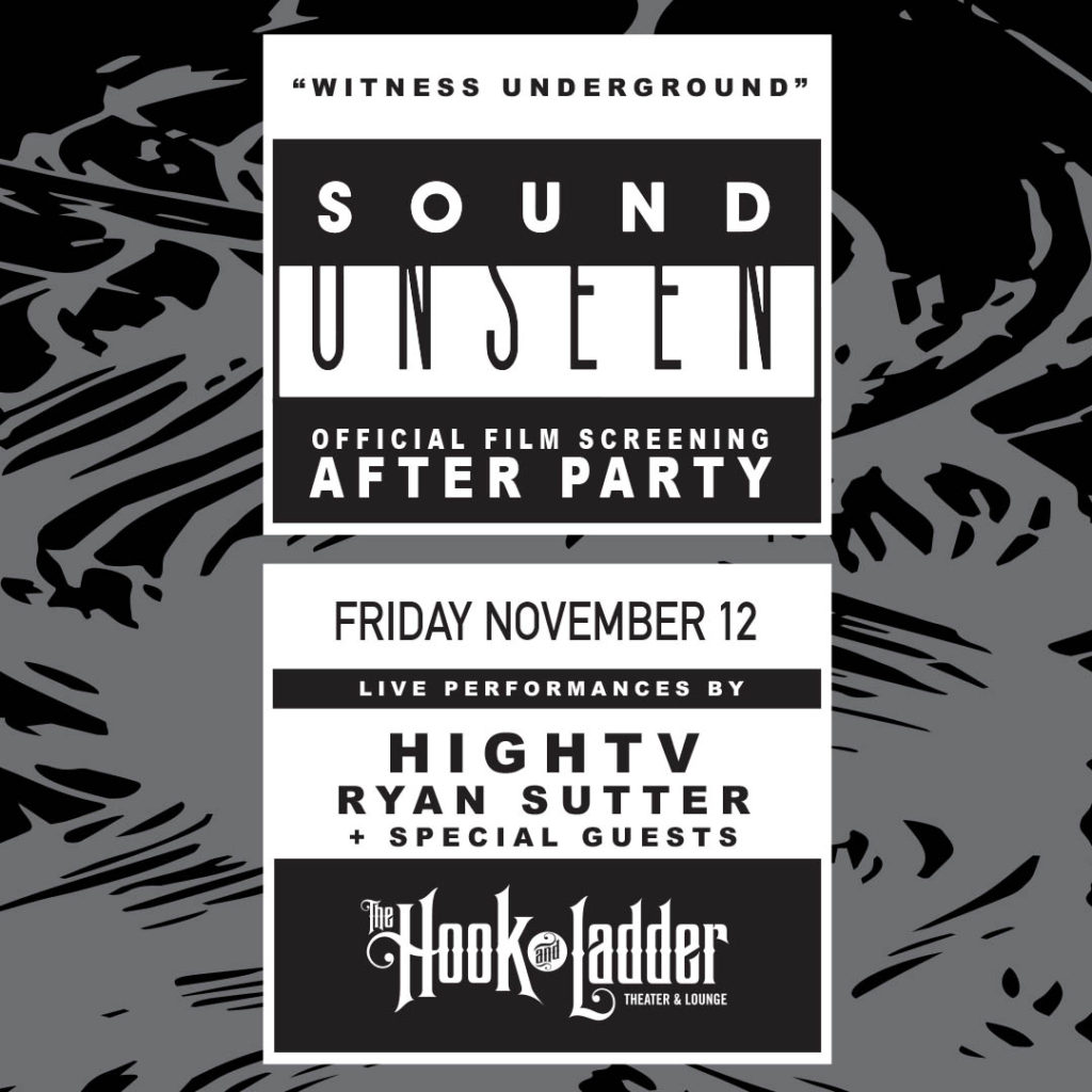 Sound Unseen Presents: Witness Underground Official Film Screening After-Party with Live Performances by HighTV, Ryan Sutter + special guests - Friday, November 12 at The Hook and Ladder Theater
