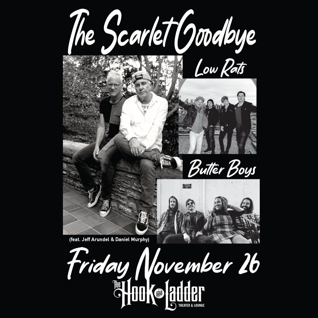 The Scarlet Goodbye (feat. Daniel Murphy and Jeff Arundel) with Butter Boys, Low Rats Friday, November 26 The Hook and Ladder Theater