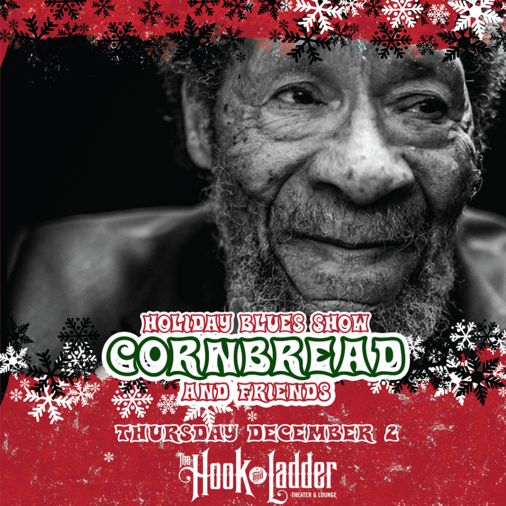 Holiday Blues Show Cornbread & Friends Thursday,December 2 The Hook and Ladder Theater