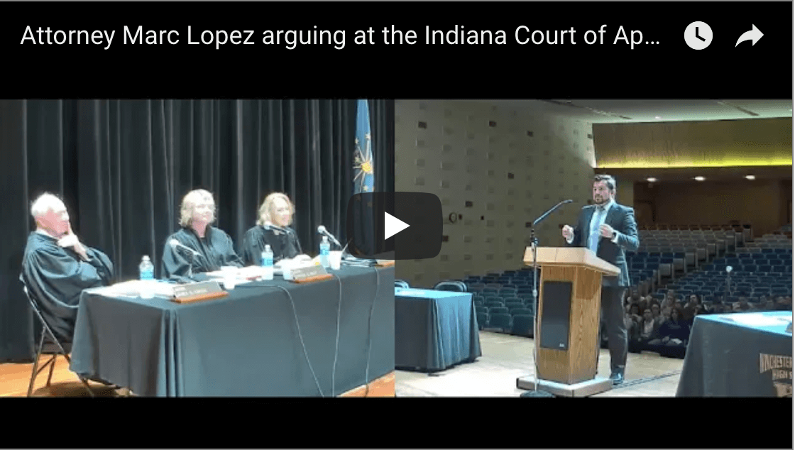 Attorney Marc Lopez Argues to the Indiana Court of Appeals