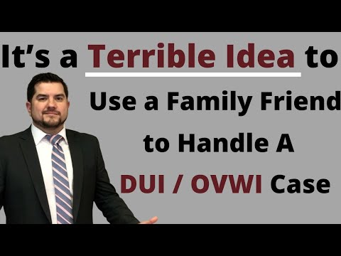 It's a Terrible Idea to Use a Family Friend to Handle Your DUI / OVWI Case
