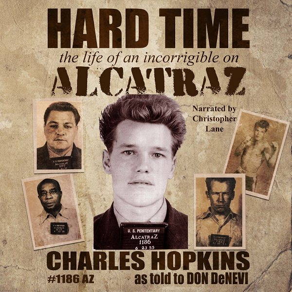 Hard Time The Life of an Incorrigible on Alcatraz Charlie Hopkins