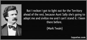 but-i-reckon-i-got-to-light-out-for-the-territory-ahead-of-the-rest-because-aunt-sally-she-s-going-mark-twain-219889