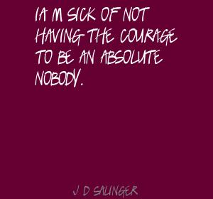 im-sick-of-not-having-the-courage-quote-by-j-d-salinger