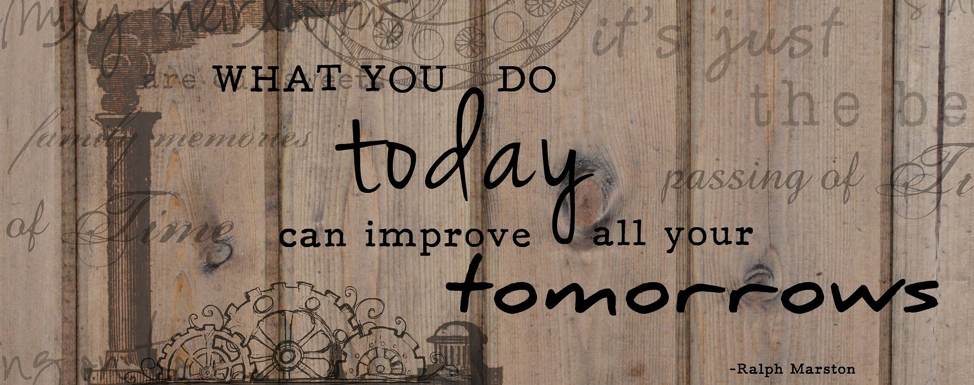 Motivational Quote What you do today can improve all your tomorrows by Raplh Marston on a wooden textured wall pic