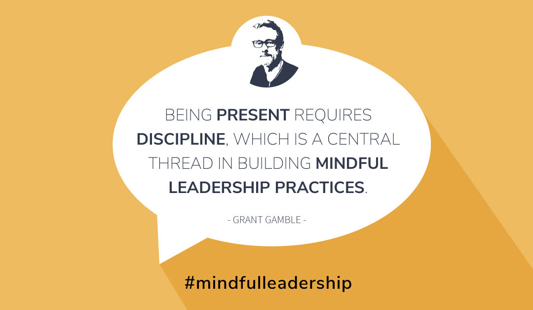 Grant Gamble Business Consulting   Blog   Mindful Leadership Practice Quote Image