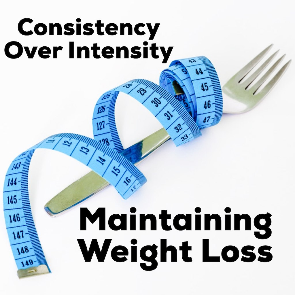Maintaining Weight Loss - Consistency Over Intensity
