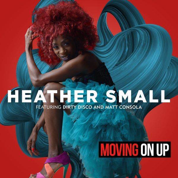 HEATHER SMALL FT DIRTY DISCO & MATT CONSOLA 'Moving On Up'