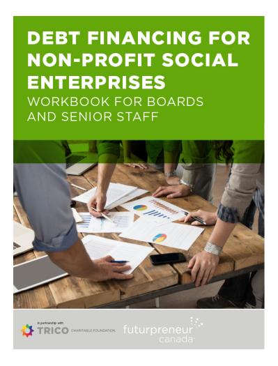 Debt Financing for Non-Profit Social Enterprises: Workbook for Boards and Senior Staff