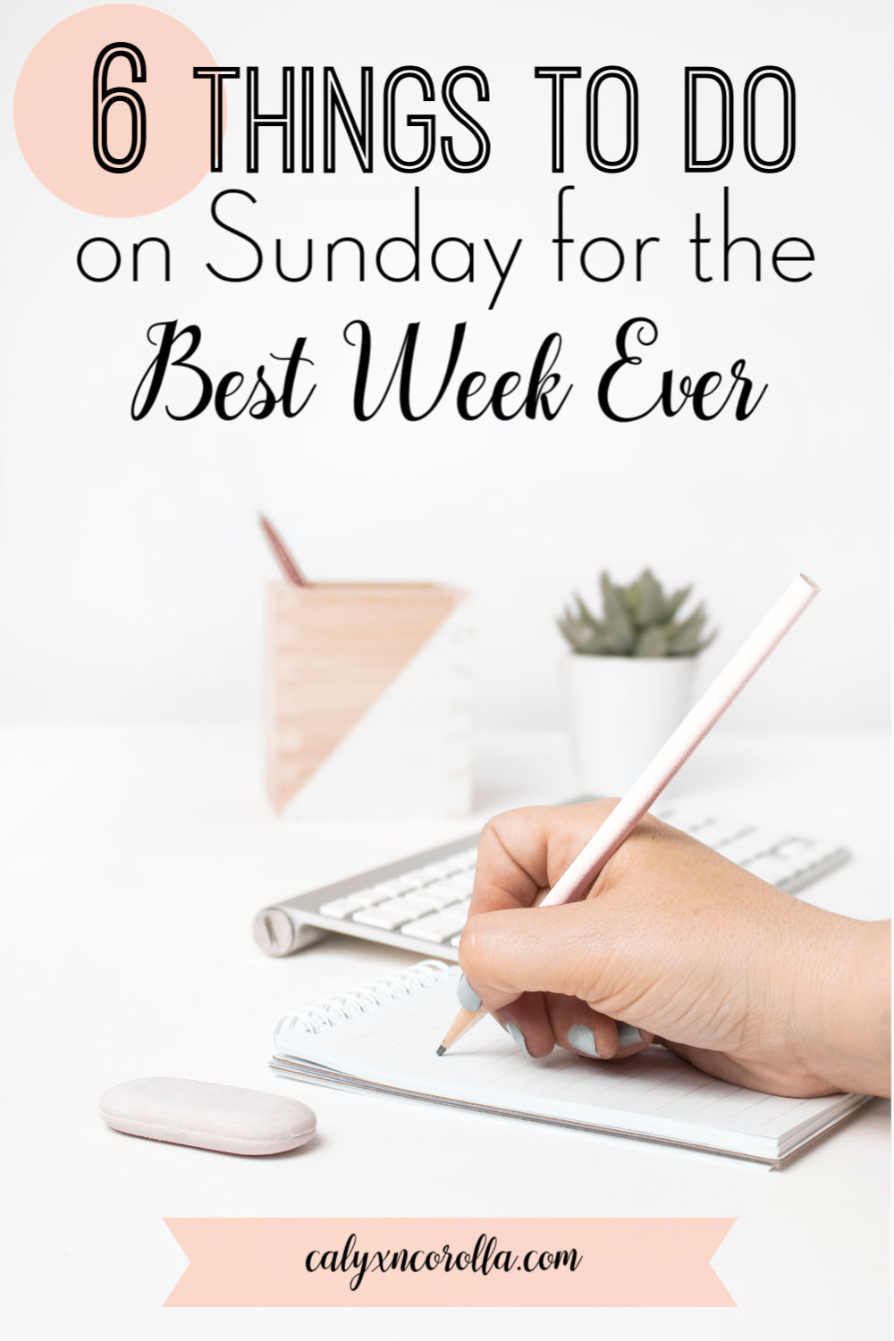 6 Things To Do on Sunday for the Best Week Ever | Calyx and Corolla