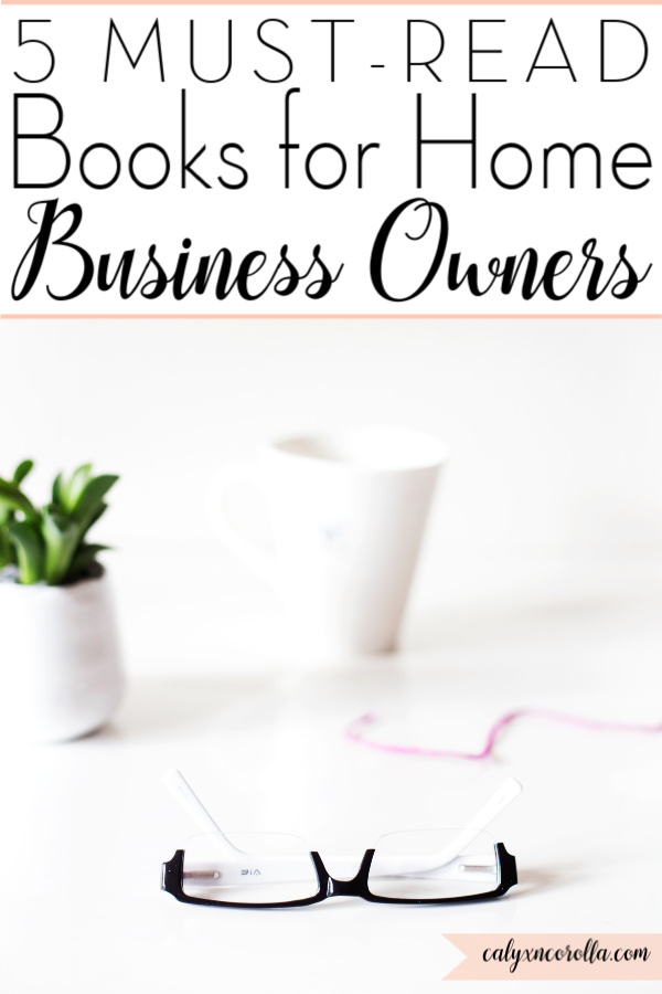 5 Must-Read Books for Home Business Owners   Calyx and Corolla