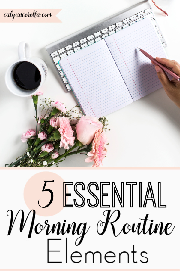 5 Essential Morning Routine Elements | Calyx and Corolla