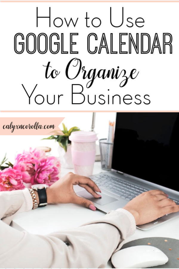 How to Use Google Calendar to Organize Your Business | Calyx and Corolla