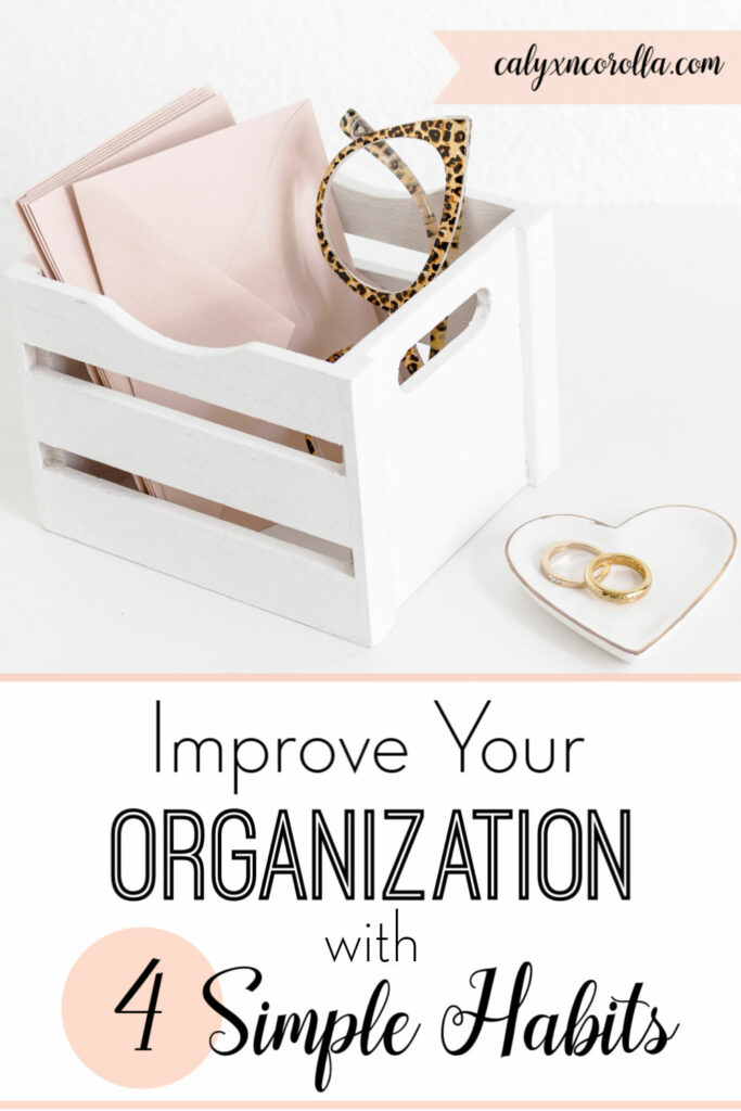 Improve Your Organization with 4 Simple Habits | Calyx and Corolla