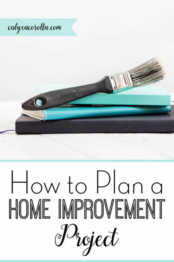 How to Plan a Home Improvement Project   Calyx and Corolla