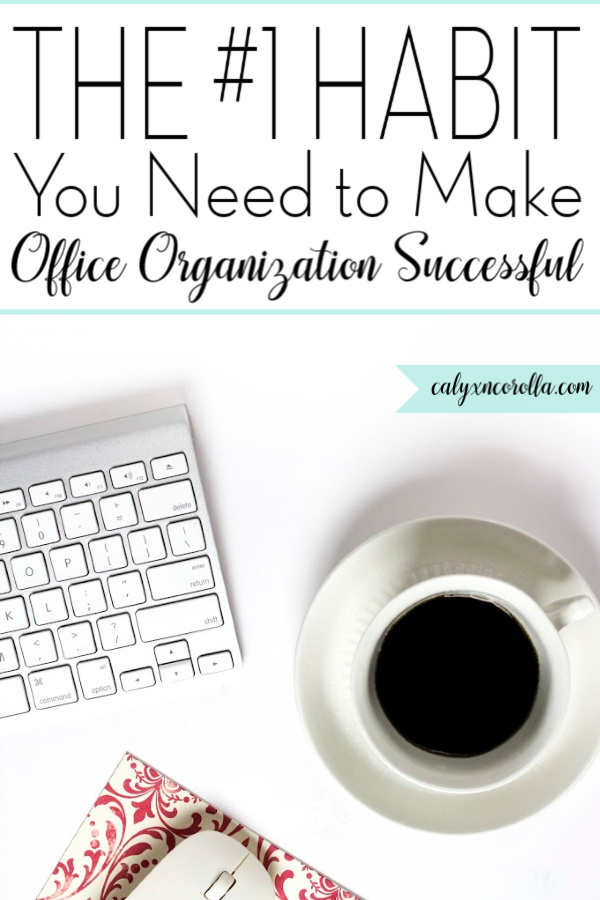 The #1 Habit You Need to Make Office Organization Successful | Calyx and Corolla