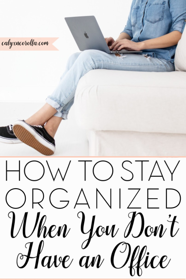 How to Stay Organized When You Don't Have an Office | Calyx and Corolla