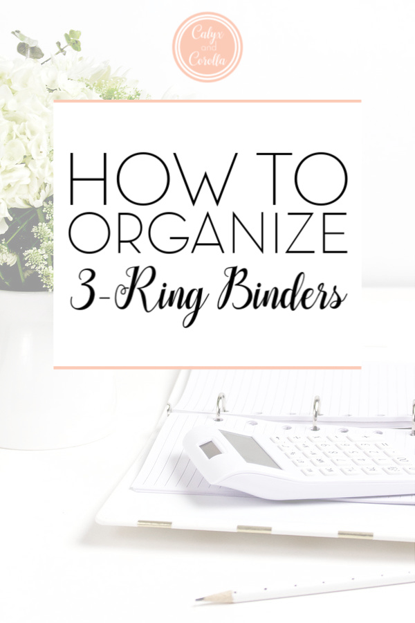 How to Organize 3-Ring Binders   Calyx and Corolla