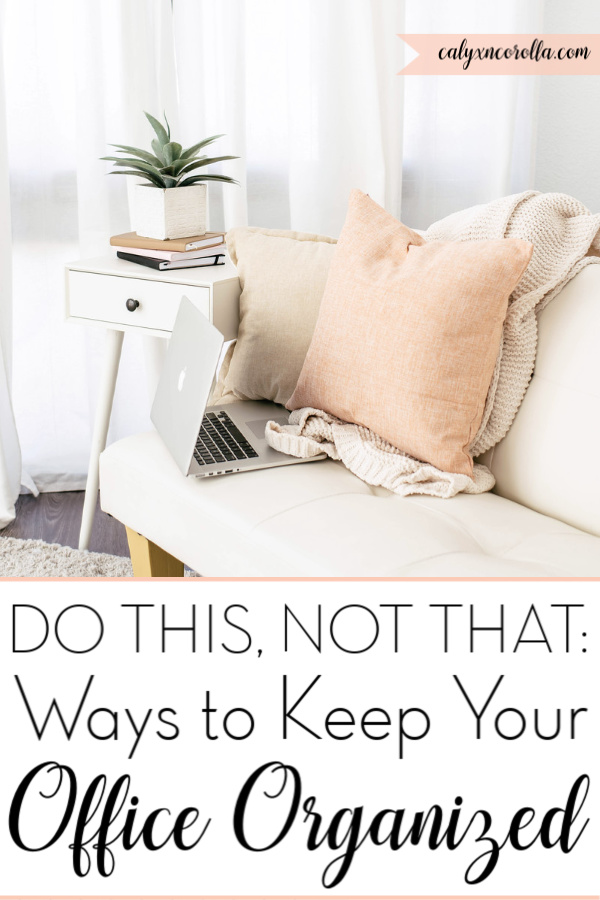 Do This, Not That: Ways to Keep Your Office Organized | Calyx and Corolla