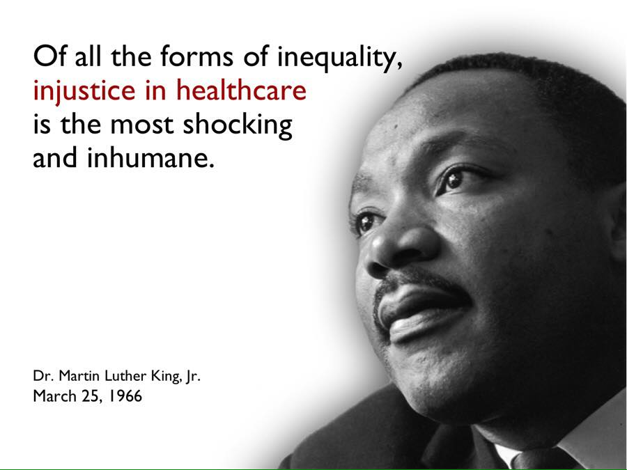 """In 1966 MLK said, """"Of all the forms of inequity, injustice in healthcare is the most shocking and inhumane."""""""
