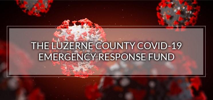 The Luzerne County Covid-19 Emergency Response Fund