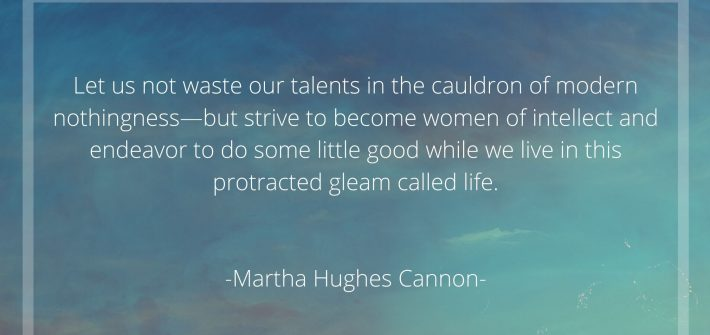 Let-us-not-waste-our-talents-in-the-cauldron-of-modern-nothingness-but-strive-to-become-women-of-intellect-and-endeavor-to-do-some-little-good-while-we-live-in-this-protracted-gleam-called-life
