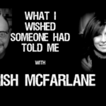 Podcast with Trish McFarlane – What You Wished Someone Told You…
