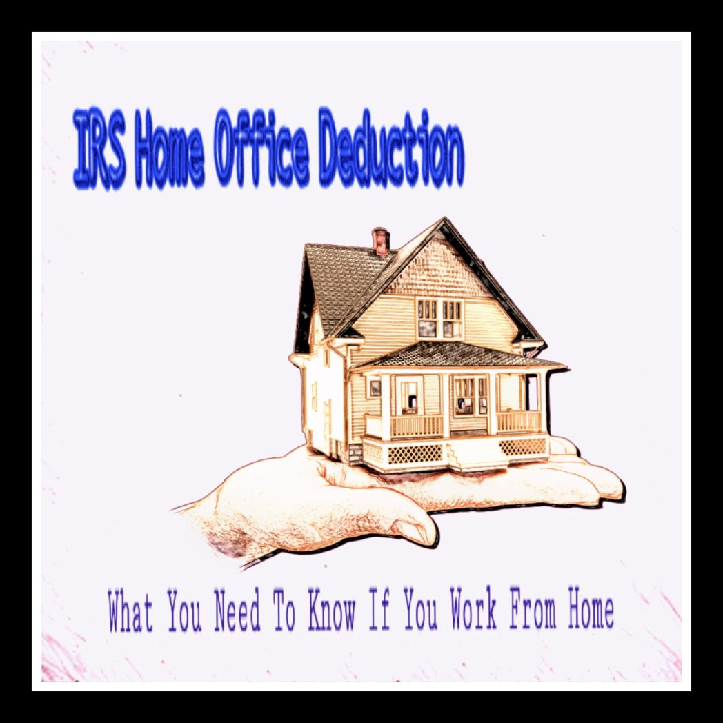 IRS Home Office Deduction-Small Business Tax Help