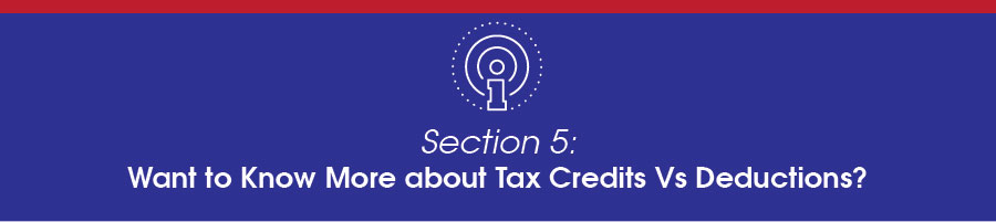Want to know more about tax credits vs deductions.