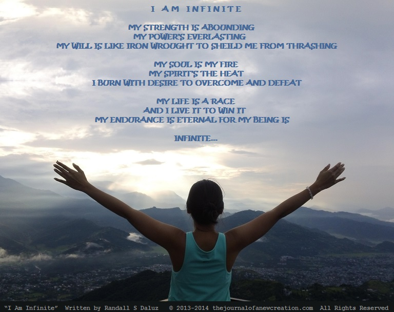 """""""I Am Infinite"""" Written by Randall S Daluz © 2013-2014 thejournalofanewcreation.com All Rights Reserved"""