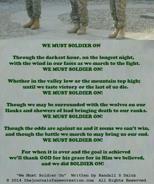 """""""We Must Soldier On"""" - Written by Randall S Daluz - © 2014 thejournalofanewcreation.com All Rights Reserved"""