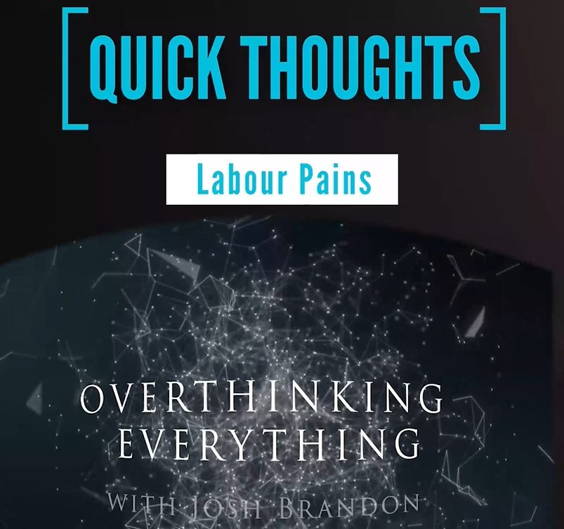 Overthinking Everything Quick Thoughts (Labour Pains)