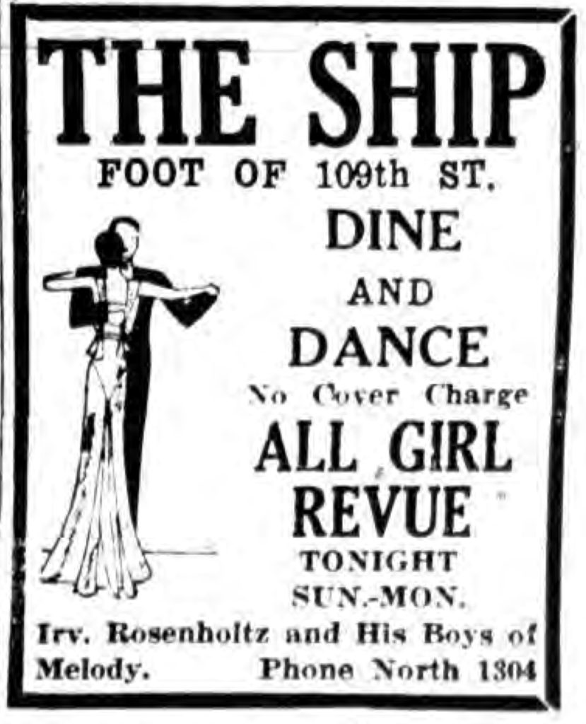 THE SHIP FOOT OF 109TH ST. DINE AND DANCE No Cover Charge ALL GIRL REVUE TONIGHT SUN-MON.  Irv. Rosenholtz and His Boys of Melody. Phone North 1304
