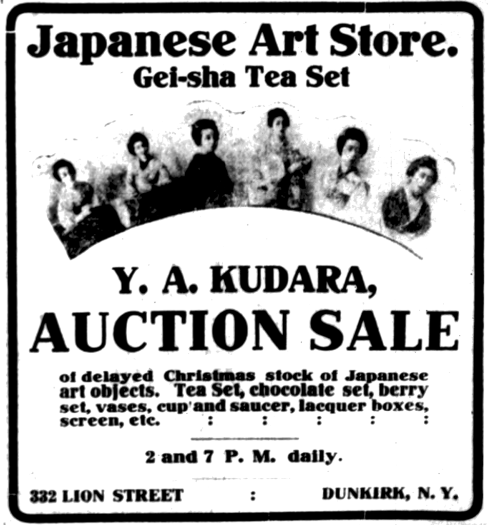 Japanese Art Store. Gei-sha Tea Set Y.A. Kudara, Auction Sale of delayed Christmas stock of Japanese art objects.  Tea Set, chocolate set, berry set, vases, cup and saucer, lacquer boxes, screen, etc. 2 and 7 P. M. daily. 322 Lion Street Dunkirk, N. Y.