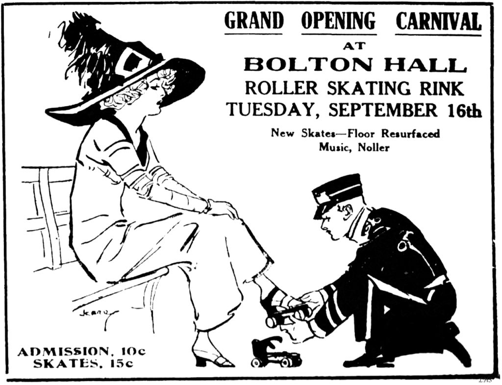 Grand Opening Carnival at Bolton Hall roller skating rink Tuesday, September 16th New skates-floor resurfaced Music, Noller Admission 10c Skates 15c  [Illustration of uniformed attendant kneeling as he puts roller skates on a woman wearing a large fancy hat and high heeled shoes.]