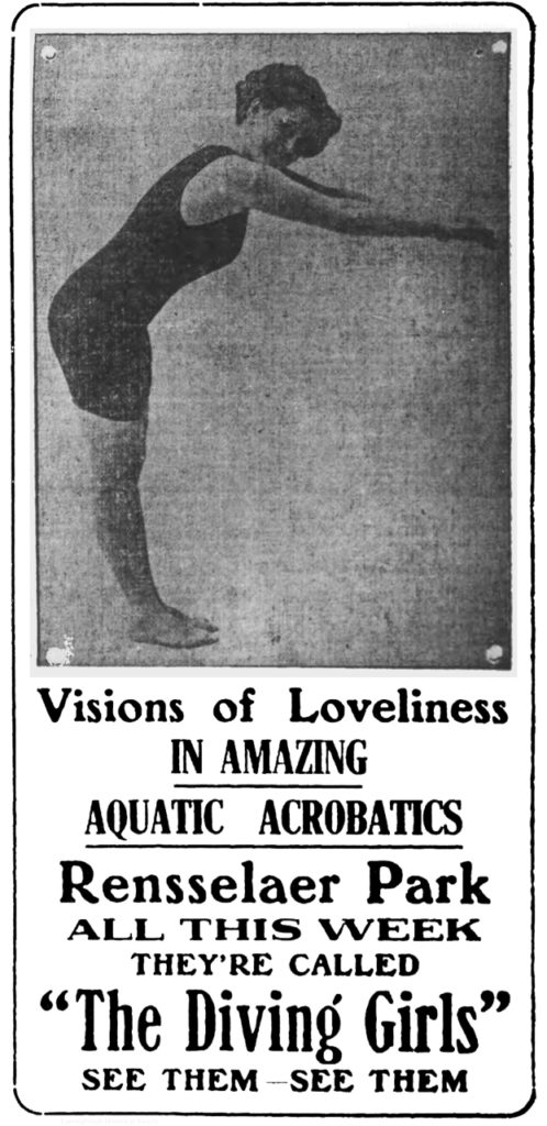 """(photograph of woman in one-piece, thigh length bathing suit in diving position, looking at camera.) Visions of Loveliness in amazing aquatic acrobatics Rensselaer Park all this week they're called """"The Diving Girls"""" see them-see them"""