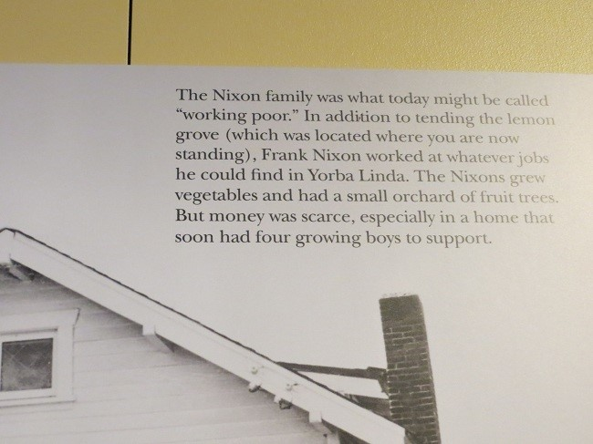 Nixon, is a true rags to riches story. Here on this museum property, Nixon was born, raised, became a household name, brought back and buried.