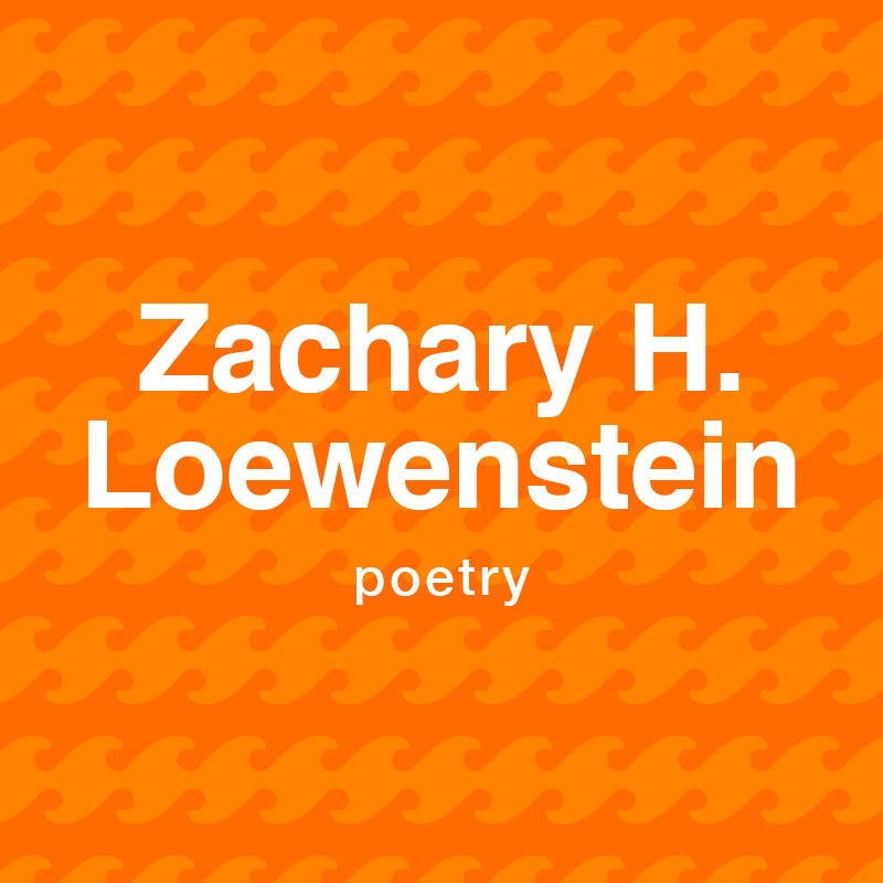 Zachary H Loewenstein poetry