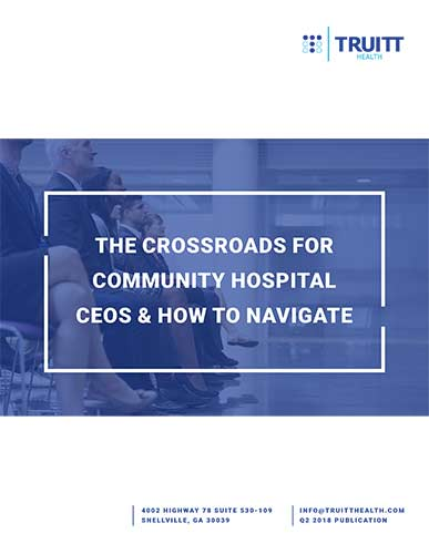 The Crossroads For Community Hospital CEOs & How To Navigate