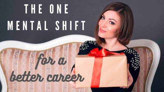 The One Mental Shift You Need to Make for a Better Career