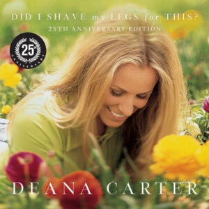 deana carter 25th anniversary did i shave my legs for this?