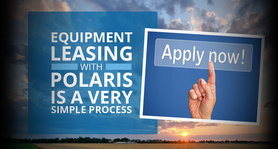 Equipment Leasing With Polaris Is A Very Simple Process