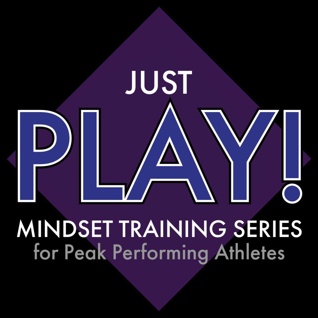 Just Play! Mindset Training Series for Peak Performing Athletes